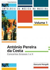 António Pereira da Costa: Concertos Grossos I e II (Coleção Antologia da Música da Madeira – 1.º Volume)