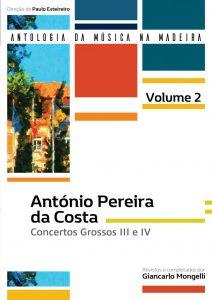 António Pereira da Costa: Concertos Grossos III e IV (Coleção Antologia da Música da Madeira – 2.º Volume)