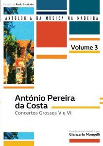 António Pereira da Costa: Concertos Grossos V e VI (Coleção Antologia da Música da Madeira – 3.º Volume)