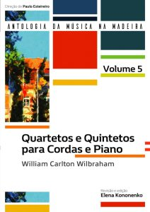 Quartetos e Quintetos para Cordas e Piano (Coleção Antologia da Música da Madeira – 5.º Volume)